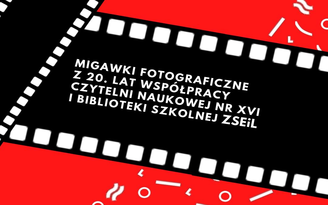 Na czerwony tle loga bibliotek warszawskich czarna klisza filmowa na niej biały napis: Migawki fotograficzne z 20. lat współpracy Czytelni Naukowej nr XVI i Biblioteki Szkolnej ZSEiL