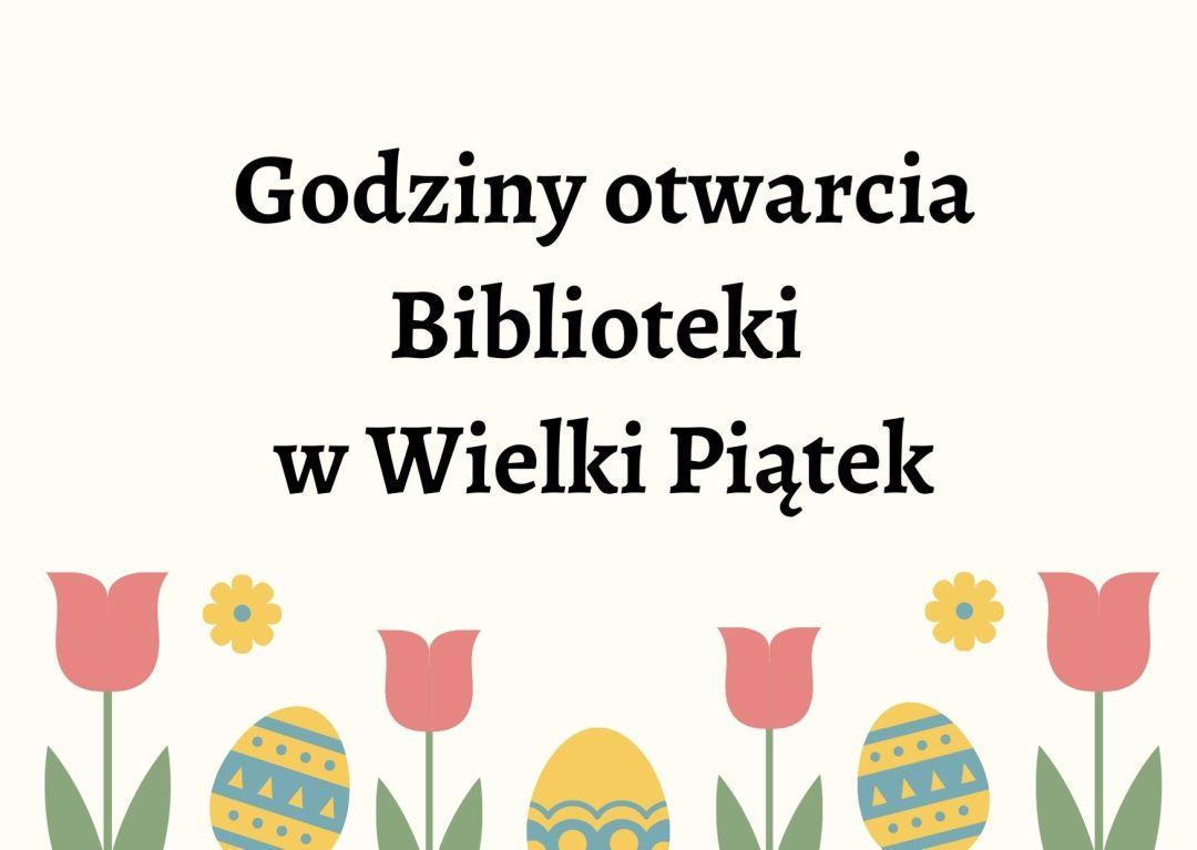 Obrazek wyróżniający z napisem; godziny otwarcia Biblioteki w Wielki Piątek