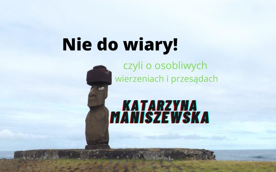 """grafika wyróżniająca - przedstawiająca posąg Moai oraz tekst """"Nie do wiary! czyli o osobliwych wierzeniach i przesądach"""" Katarzyna Maniszewska"""