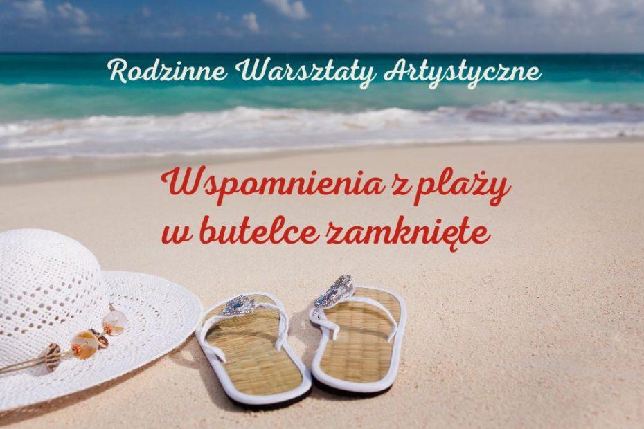 Grafika wróżniająca. Zdjęcie fragmentu plaży z napisem Rodzinne Warsztaty Artystyczne - Wspomnienia z plaży zamknięte w butelce